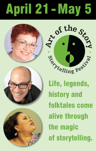 April 21-May 5, 2018. Life, legends, history and folktales come alive through the magic of storytelling.
