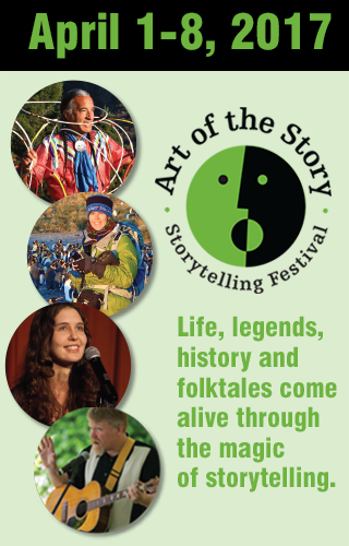 April 1-8, 2017. Life, legends, history and folktales come alive through the magic of storytelling.