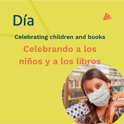 "Graphic showing a girl wearing a face mask; reads ""Día celebrating children and books Celebrando a los niños y a los libros"""